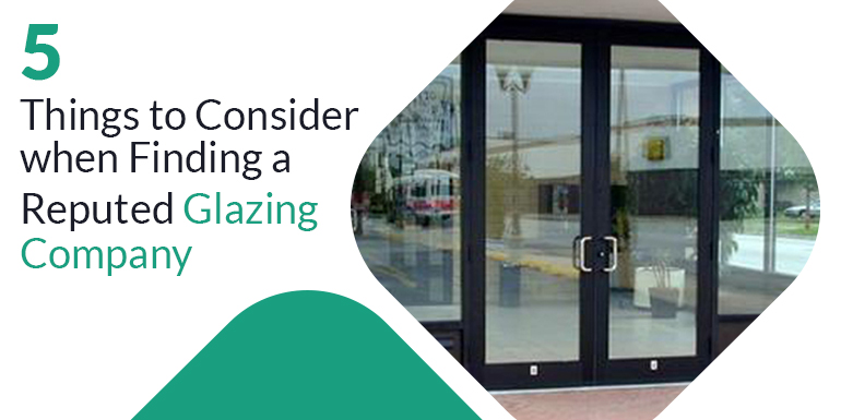 5 Things to Consider when Finding a Reputed Glazing Company
