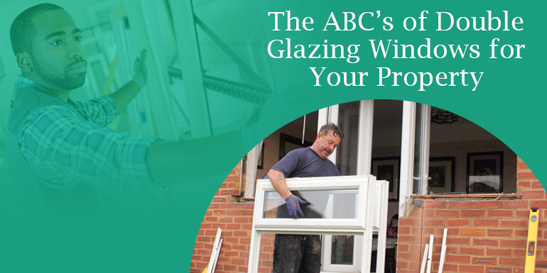The ABC's of Double Glazing Windows for Your Property
