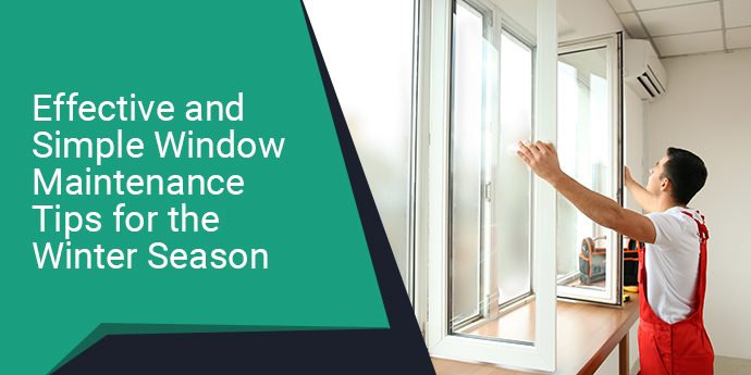 Effective and Simple Window Maintenance Tips for the Winter Season