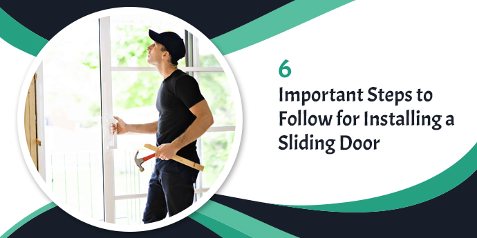 6 Important Steps to Follow for Installing a Sliding Door